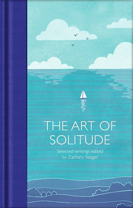The Art of Solitude : Selected Writings  Edited by Zachary Seager