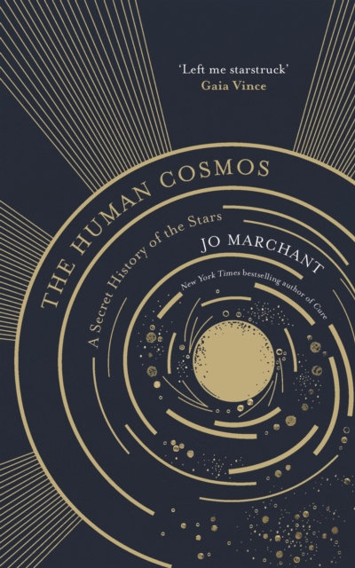 The Human Cosmos : A Secret History of the Stars by Jo Marchant