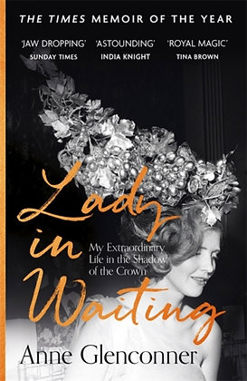 Lady in Waiting : My Extraordinary Life in the Shadow of the Crown by Anne Glenc