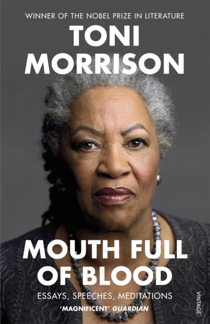 Mouth Full of Blood : Essays, Speeches, Meditations by Toni Morrison