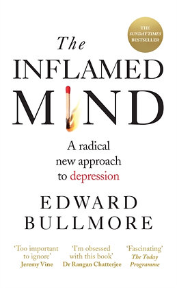 The Inflamed Mind : A radical new approach to depression by Edward Bullmore