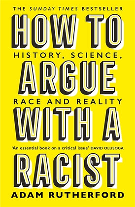 How to Argue With a Racist : History Science Race and Reality by Adam Rutherford