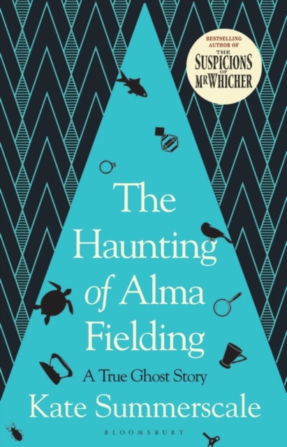 The Haunting of Alma Fielding : A True Ghost Story by Kate Summerscale