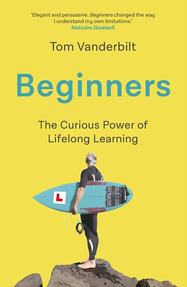 Beginners : The Curious Power of Lifelong Learning by Tom Vanderbilt
