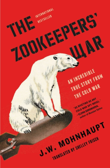 The Zookeepers' War : An Incredible True Story from the Cold War by J.W.Mohnhaut