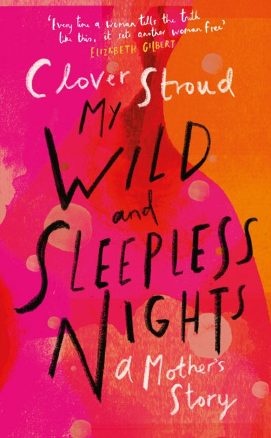 My Wild and Sleepless Nights : THE SUNDAY TIMES BESTSELLER by Clover Stroud