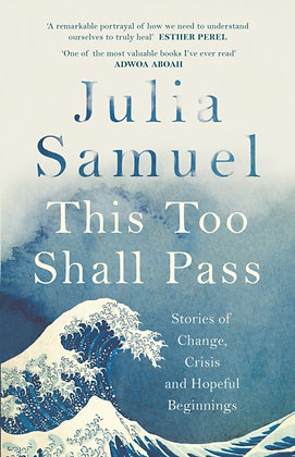 This Too Shall Pass : Stories of Change, Crisis and Hopeful Beginnings by Julia