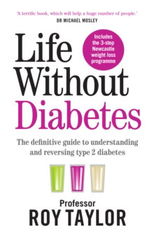 Life Without Diabetes : The definitive guide to understanding and reversing your