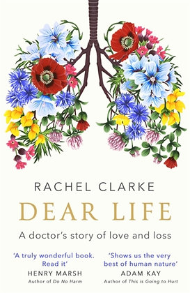Dear Life : A Doctor's Story of Love and Loss by Rachel Clarke