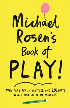 Michael Rosen's Book of Play : Why play really matters
