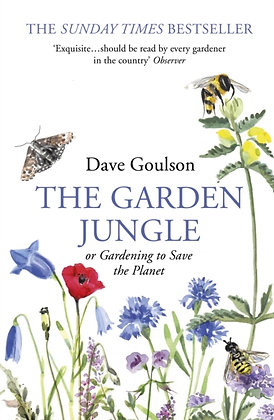 The Garden Jungle : or Gardening to Save the Planet by Dave Goulson