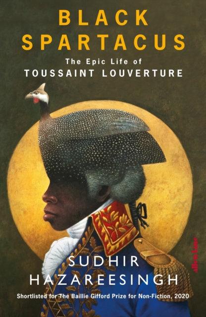 Black Spartacus : The Epic Life of Toussaint Louverture by Sudhir Hazareesingh