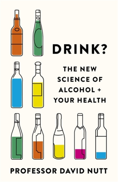 Drink? : The New Science of Alcohol and Your Health by Professor David Nutt