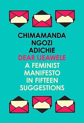 Dear Ijeawele or a Feminist Manifesto in Fifteen Suggestions by Chimamanda Ngozi