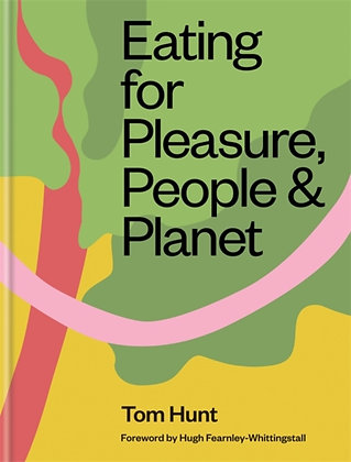 Eating for Pleasure, People & Planet by Tom Hunt