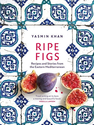 Ripe Figs : Recipes and Stories from the Eastern Mediterranean by Yasmin Khan
