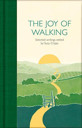 The Joy of Walking : Selected Writings  Edited by Suzy Cripps