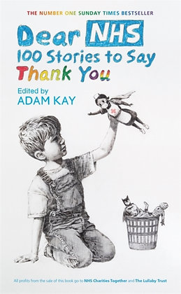 Dear NHS : 100 Stories to Say Thank You, Edited by Adam Kay by Various