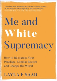 Me and White Supremacy:How to Recognise Your Privilege, Combat Racism and Change