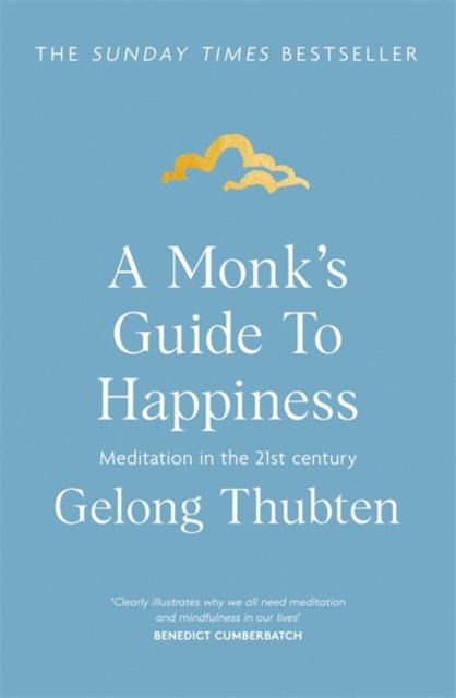 A Monk's Guide to Happiness : Meditation in the 21st century by Gelong Thubten