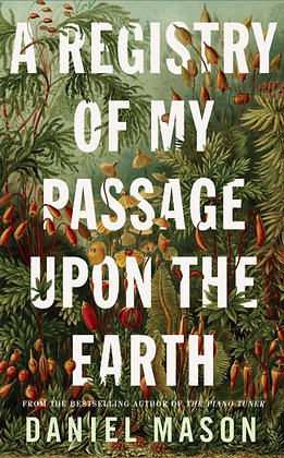 A Registry of My Passage Upon the Earth by Daniel Mason