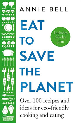 Eat to Save the Planet : Over 100 Recipes and Ideas for Eco-Friendly Cookin