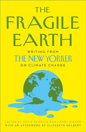 The Fragile Earth : Writing from the New Yorker on Climate Change
