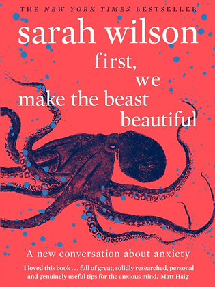 First, We Make the Beast Beautiful : A new conversation about anxiety by Sarah W