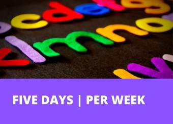 FIVE DAYS | PER WEEK