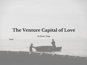 The Venture Capital of Love By Pastor Doug