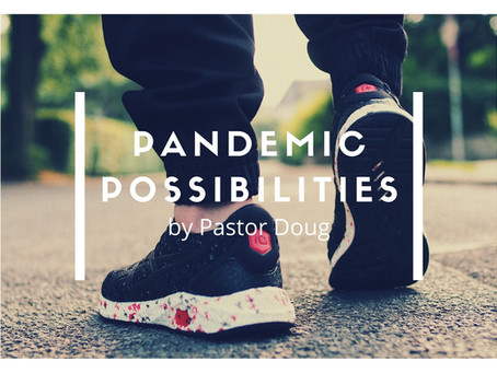 Pandemic Possibilities By Pastor Doug