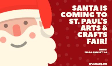 Santa will be at the Arts & Crafts Fair!!