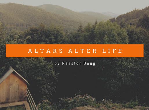 Altars Alter Life By Pastor Doug