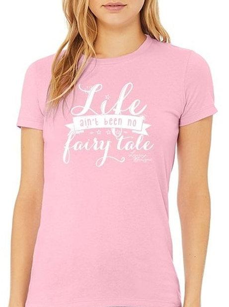 """""""Life Aint Been No Fairytale"""" Women's Tee"""