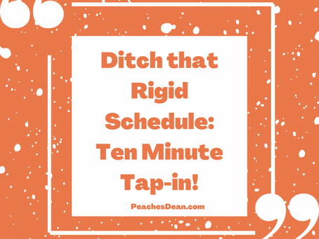 Ditch That Rigid Schedule with a 10 Minute Tap-in