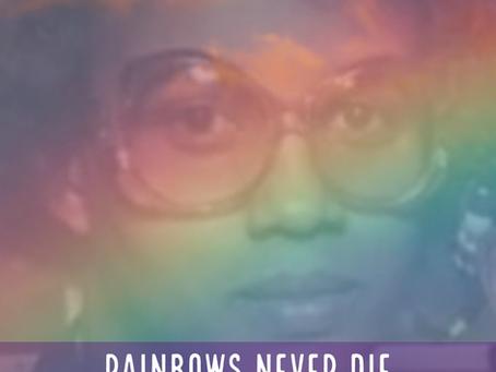Rainbows Never Die