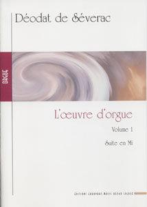 SEVERAC Déodat (de), L'oeuvre d'orgue, Volume 1, Suite en Mi