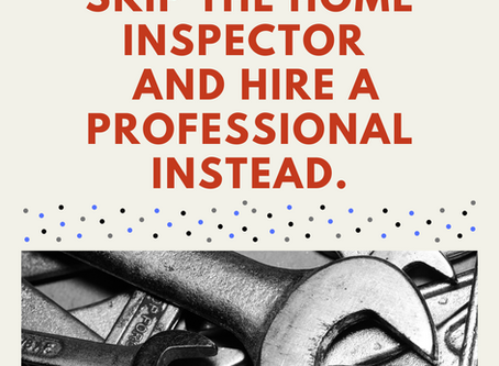 Skip the Home Inspection; Instead Consult a Professional