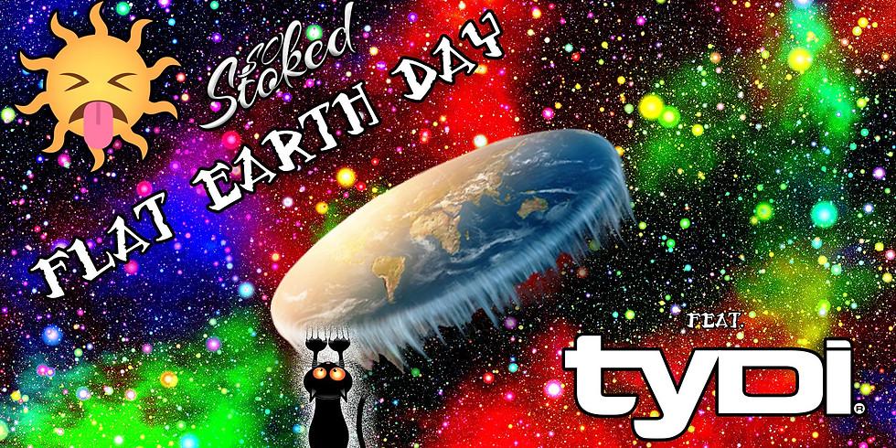 So Stoked Flat Earth Day feat. TyDi