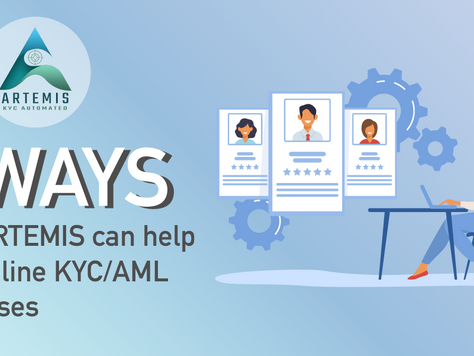 5 Ways How ARTEMIS Can Help Streamline Your KYC And AML Processes