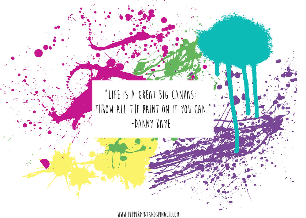 Life is a great big canvas; Throw all the paint on it you can. -Danny Kaye Motivation Creativity