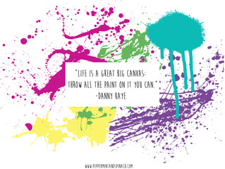 Life is a Great Big Canvas; Throw All The Paint On It You Can. A simple remind to be yourself.
