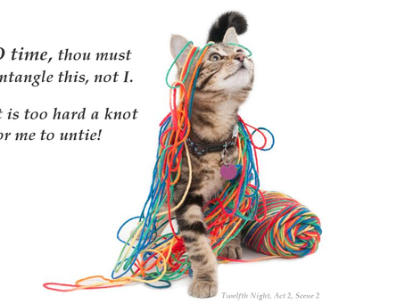 """""""O time, thou must untangle this, *knot* I."""""""