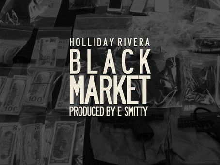"Holliday Rivera Drops ""Black Market"" (Prod. By E. Smitty)"