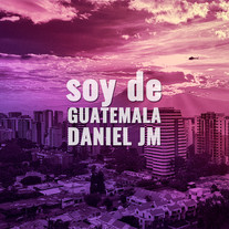 Daniel JM - Soy De Guatemala