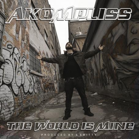 "Akompliss - ""The World Is Mine"" (Prod. By E. Smitty)"