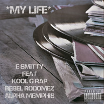 E. SMITTY, KOOL G RAP, REBEL RODOMEZ, ALPHA MEMPHIS - MY LIFE