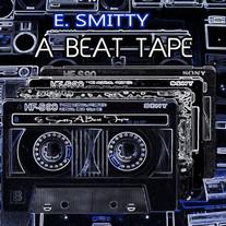E. Smitty - A Beat Tape (Album)