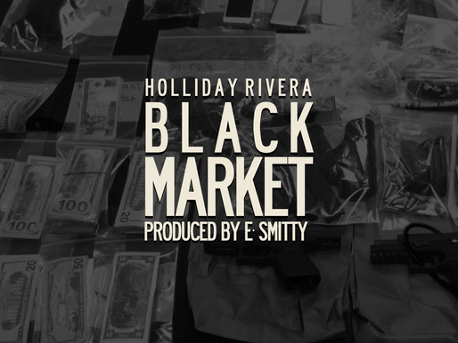 """Holliday Rivera releases """"Black Market"""" Produced By E. Smitty"""