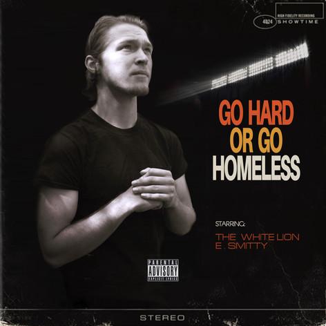 The White Lion - Go Hard Or Go Homeless